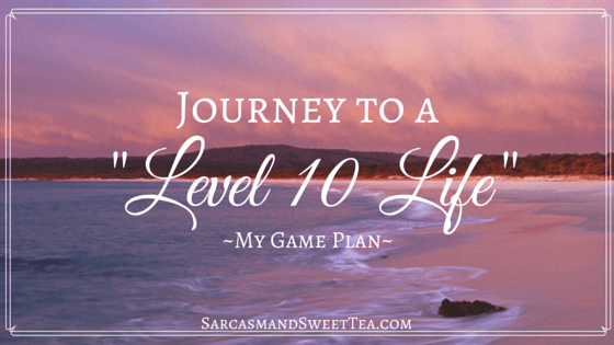 Journey to a Level 10 Life | Sarcasm & Sweet Tea